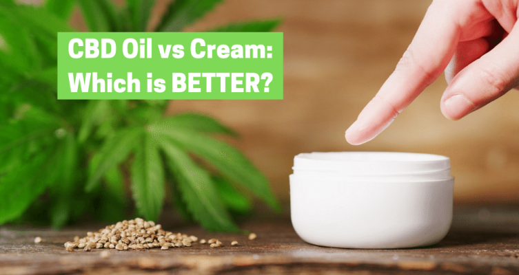 CBD Oil vs Cream: Which is Better?